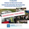 6 de juliol, divendres a la tarda, visitem el Sincrotró ALBA a Cerdanyola del Vallès